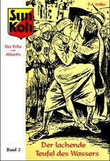 Sun Koh, der Erbe von Atlantis : Band 2 : Der lachende Teufel des Wassers