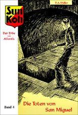 Sun Koh, der Erbe von Atlantis : Band 4: Die Toten von San Miguel