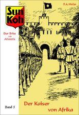 Sun Koh, der Erbe von Atlantis : Band 5 : Der Kaiser von Afrika