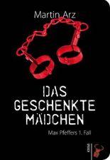 Das geschenkte Mädchen: Max Pfeffer ermittelt