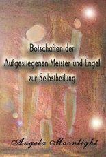 Botschaften der Aufgestiegenen Meister und Engel zur Selbstheilung