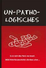 UN-PATHO-LOGISCHES