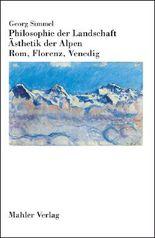 Philosophie der Landschaft. Ästhetik der Alpen. Rom, Florenz, Venedig