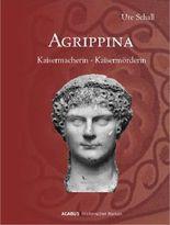 Agrippina. Kaisermacherin - Kaisermörderin