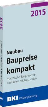 BKI Baupreise kompakt 2015 - Neubau: Statistische Baupreise für Positionen mit Kurztexten