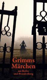 Grimms Märchen aus Berlin und Brandenburg
