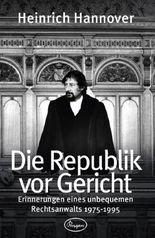 Die Republik vor Gericht 1975-1995: Erinnerungen eines unbequemen Rechtsanwalts