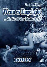Wenn es Engel gibt - Die Kraft der Mutterliebe Roman