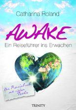Awake: Ein Reiseführer ins Erwachen. Das Praxisbuch mit vielen Tools: Das Praxisbuch Ein Reiseführer ins Erwachen