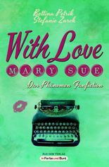 With Love, Mary Sue - Das Phänomen Fanfiction