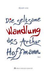 Die seltsame Wandlung des Arthur Hoffmann