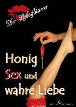 Honig, Sex und wahre Liebe