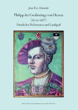 Philipp der Großmütige von Hessen (1504-1567): Fürstlicher Reformator und Landgraf (Veröffentlichungen der Historischen Kommission für Hessen)