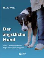 Der ängstliche Hund: Stress, Unsicherheiten und Angst wirkungsvoll begegnen