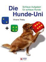 Die Hunde-Uni: Schlaue Aufgaben für schlaue Hunde