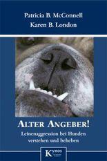 Alter Angeber!: Leinenaggression bei Hunden verstehen und beheben: Leinenaggressionen bei Hunden verstehen und beheben