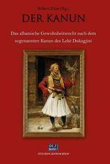 Der Kanun: Das albanische Gewohnheitsrecht nach dem sogenannten Kanun des Lekë Dukagjini