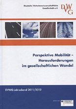 Perspektive Mobilität - Herausforderungen im gesellschaftlichen Wandel. DVWG-Jahresverband 2011/2012