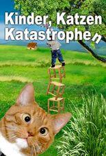 Kinder, Katzen, Katastrophen