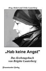 Hab keine Angst - Krebstagebuch von Brigitte Lauterberg