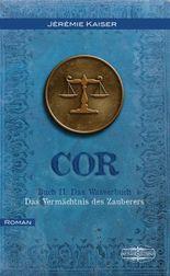 COR Buch II: Das Wasserbuch: Das Vermächtnis des Zauberers