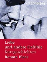 Liebe und andere Gefühle: Kurzgeschichten
