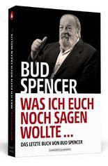 Bud Spencer – Was ich euch noch sagen wollte ...
