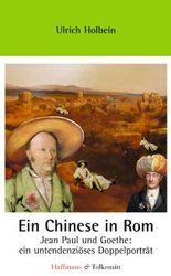 Ein Chinese in Rom: Jean Paul und Goethe: Ein untendenziöses Doppelporträt