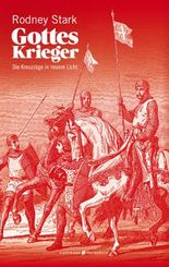 Gottes Krieger: Die Kreuzzüge in neuem Licht