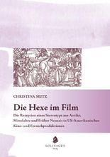 Die Hexe im Film: Die Rezeption eines Stereotyps aus Antike, Mittelalter und Früher Neuzeit in US-amerikanischen Kino- und Fernsehproduktionen