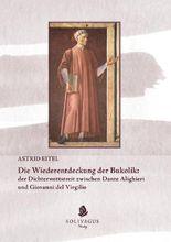 Die Wiederentdeckung der Bukolik:: der Dichterwettstreit zwischen Dante Alighieri und Giovanni del Virgilio