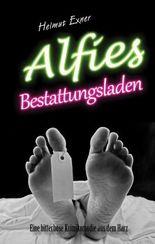 Alfies Bestattungsladen: Eine bitterböse Krimikomödie aus dem Harz