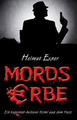 Mordserbe: Ein todernst-heiterer Krimi aus dem Harz