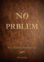 NO Prblem: Wie du dein Problem löst
