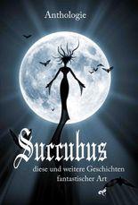 Succubus- diese und weitere Geschichten fantastischer Art