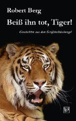 Beiß ihn tot, Tiger!