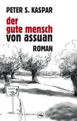 Der gute Mensch von Assuan: Roman