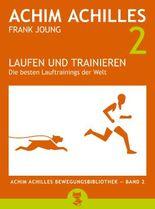 Laufen und Trainieren - Die besten Lauftrainings der Welt (Achim Achilles Bewegungsbibliothek)