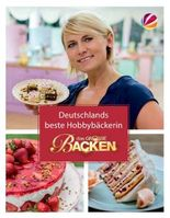 Das Große Backen: Deutschlands bester Hobbybäcker - Das Siegerbuch 2016