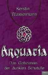 Arquatia - Das Geheimnis der dunklen Schatulle