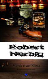 Robert Herbig - Morde erster Klasse