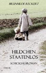 Hildchen staatenlos - Autobiografischer Schicksalsroman