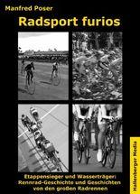 Radsport furios. Etappensieger und Wasserträger: Rennrad-Geschichte und Geschichten von den großen Radrennen