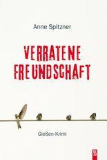 Verratene Freundschaft: Gießen-Krimi