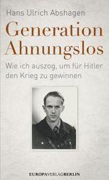 Generation Ahnungslos: Wie ich auszog, um für Hitler den Krieg zu gewinnen