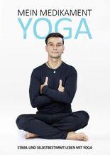 Mein Medikament Yoga - Stabil und selbstbestimmt leben mit Yoga