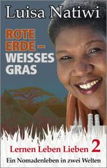 ROTE ERDE - WEISSES GRAS - (2/3) Lernen Leben Lieben (Mein Nomadenleben in zwei Welten)