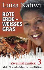 ROTE ERDE - WEISSES GRAS - (3/3) Zweimal zurück (Mein Nomadenleben in zwei Welten)
