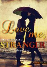 Love me, Stranger: Eine erotische Liebesgeschichte