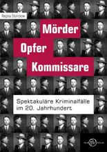 Mörder, Opfer, Kommissare: Spektakuläre Kriminalfälle im 20. Jahrhundert